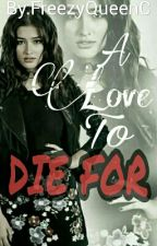 A Love To Die For   by FreezyQueenC