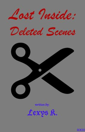 Lost Inside: Deleted Scenes by Drunk_Breadstick
