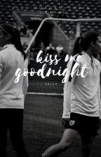 Kiss Me Goodnight by fandomcraze11