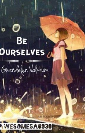 Be Ourselves (Gwendelyn Valkrum) 📝 by AwesomeSA0930