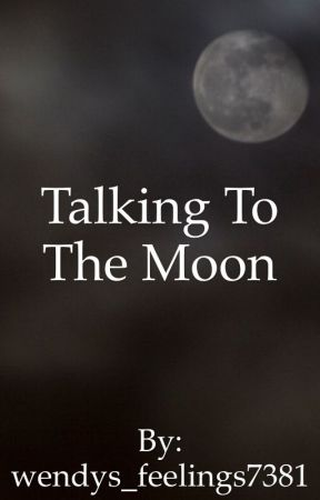 Talking to the Moon by wendys_feelings7381