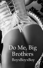 Do Me, Big Brothers (BoyxBoyxBoy) by jimoans