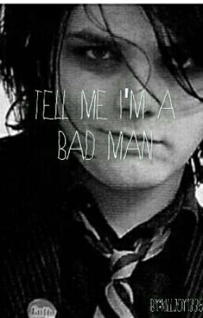 Tell me I'm a bad man by killjoy1338