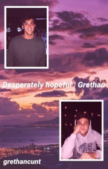 Desperately Hopeful   Grethan