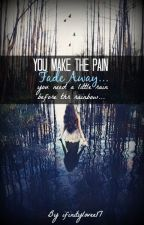 You Make The Pain Fade Away by infinitylovee17