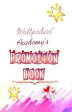 Wattpaders' Academy's PROMOTION BOOK by WattpadersAcademy