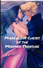 Miraculous Curses of the Mermaid Treasure by xxescape_your_world