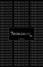 Problematic by RastaGrandpa