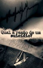 Qual a razão de um suicídio?  by AanonimamenteE