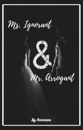 Ms. Ignorant & Mr. Arrogant by Rainaeve