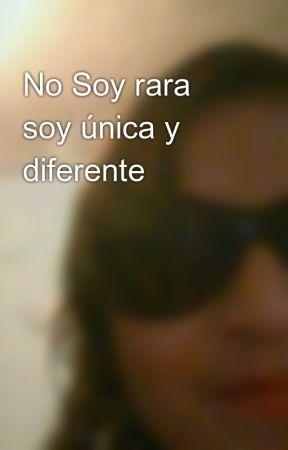 No Soy rara soy única y diferente  by CristinaVictoria5