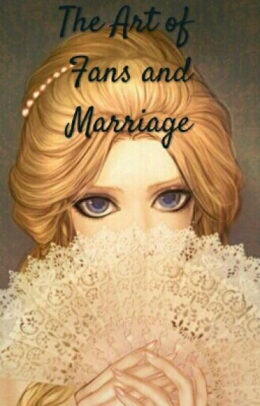 The Art of Fans and Marriage by kool_kat_kris101