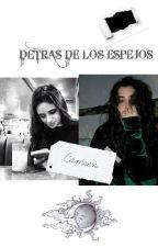 DETRAS DE LOS ESPEJOS// Historia camren by BetsuaJuarez
