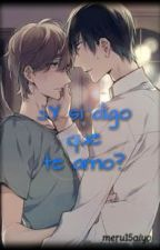 2. ¿Y si digo que te amo? (Saga de Juguemos a Ser Novios) by G_Mer0795
