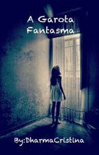 A Garota Fantasma by DharmaCristina