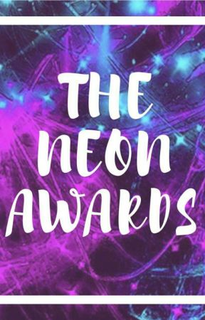 The Neon Awards 2017 [Closed]  by TheNeonAwards