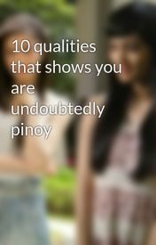 10 qualities that shows you are undoubtedly pinoy by Sandy_Chiu