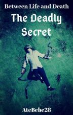 Between Life And Death Book Two: The Deadly Secret (BTS FF) by AteBebe28