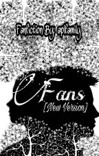Fans (New Version) by clarastories_