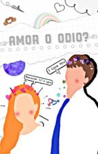 Amor o odio? [terminada] by marteta_003