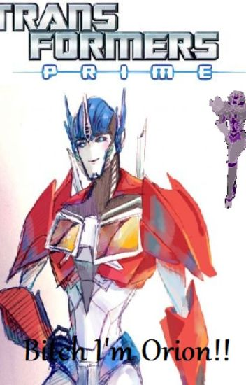 Transformers Prime: Bitch I'm Orion!! - Estellaluna Rose