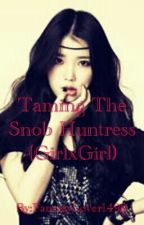 Taming The Snob Huntress (GirlxGirl) by FantasyLover1499
