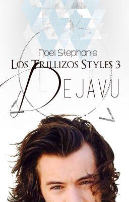Dejavú (Los Trillizos Styles #3) → Harry Styles AU