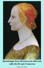 Quantunque fosse di tenera età, altri non volle che il Conte Francesco. by RebeccaValverde