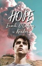 Hope (Enoch O'Connor x Reader) by tpalombi