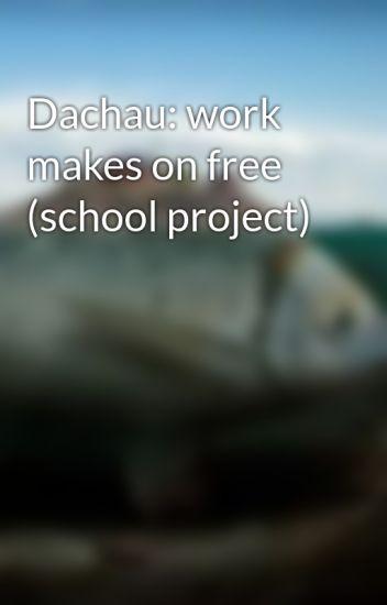 Dachau: work makes on free (school project)
