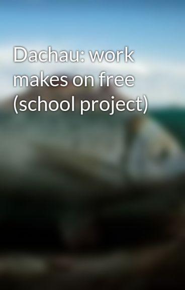 Dachau: work makes on free (school project) by madalyn1011