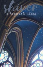 shiver //a hogwarts story by lovelyysmiles