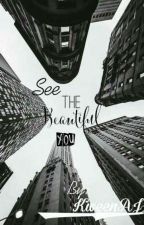 See The Beautiful You. by ajsexxxxxxyyyyy