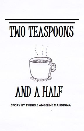 Two Teaspoons and a Half by twinklingbigstar