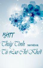 [BHTT][HĐ][Edit] Thủy Tinh Tù Lao Chi Khởi - Tam Thiên ML by Kayevn