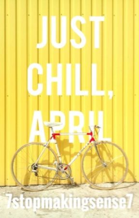 Just Chill, April by 7StopMakingSense7