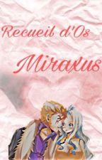 Recueil d'OS sur le Miraxus by mimi-strauss