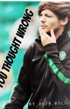 You Thought Wrong - Louis Tomlinson fanfic by anis_soloey