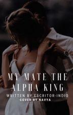 My Mate The Alpha King  by SamDaga021099