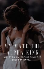 My Mate The Alpha King  by SamDaga021099