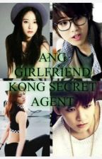 Ang Girlfriend kong Secret Agent [COMPLETED] by CutieZap12