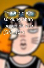 Phương pháp sử dụng nhân loại chính xác (SM, 18+) by Nac_anh