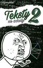 Teksty ze szkoły 2 by Optypesyreal