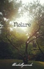 Nature by blindedbywords