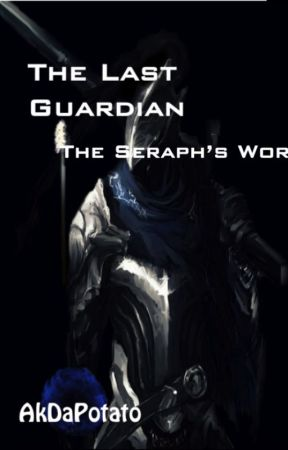 The Last Guardian: The Seraph's Word~ |Book 1| [UNEDITED] by AkDaPotatoFA