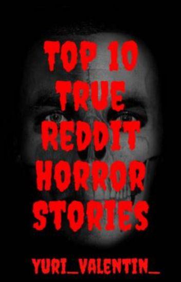 Top 10 True Reddit Horror Stories - Cypher - Wattpad