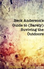Beck Anderson's Guide to (Barely) Surviving the Outdoors by rebecca_sylke