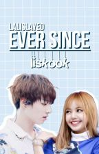 「EVER SINCE 」LisKook ♡ by lalislayed