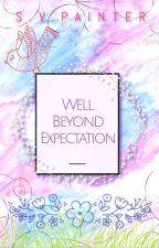 Well Beyond Expectation  by Shelby_Painter
