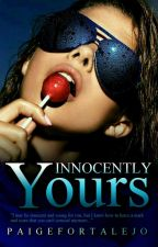 Innocently Yours by PaigeFortalejo